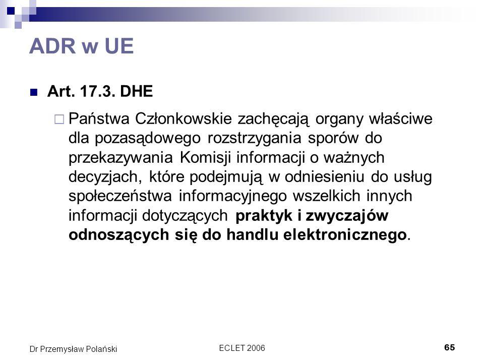ECLET 200665 Dr Przemysław Polański ADR w UE Art. 17.3. DHE Państwa Członkowskie zachęcają organy właściwe dla pozasądowego rozstrzygania sporów do pr