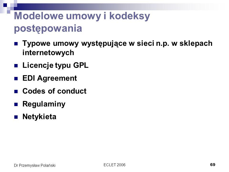 ECLET 200669 Dr Przemysław Polański Modelowe umowy i kodeksy postępowania Typowe umowy występujące w sieci n.p. w sklepach internetowych Licencje typu