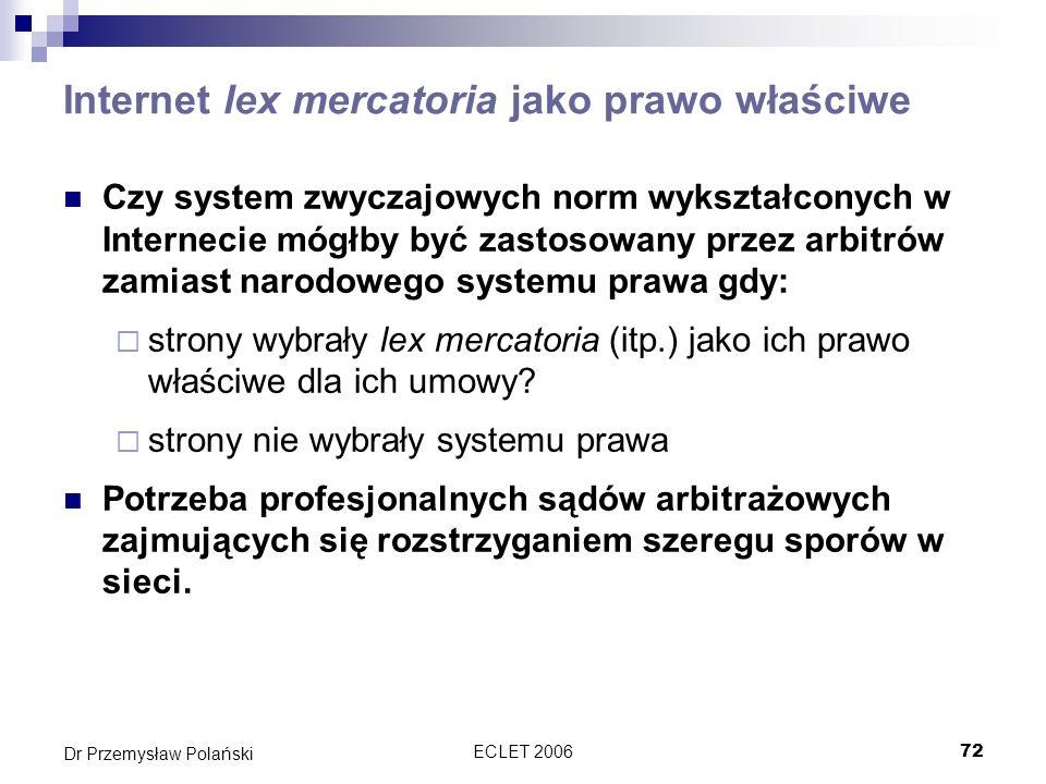 ECLET 200672 Dr Przemysław Polański Internet lex mercatoria jako prawo właściwe Czy system zwyczajowych norm wykształconych w Internecie mógłby być za