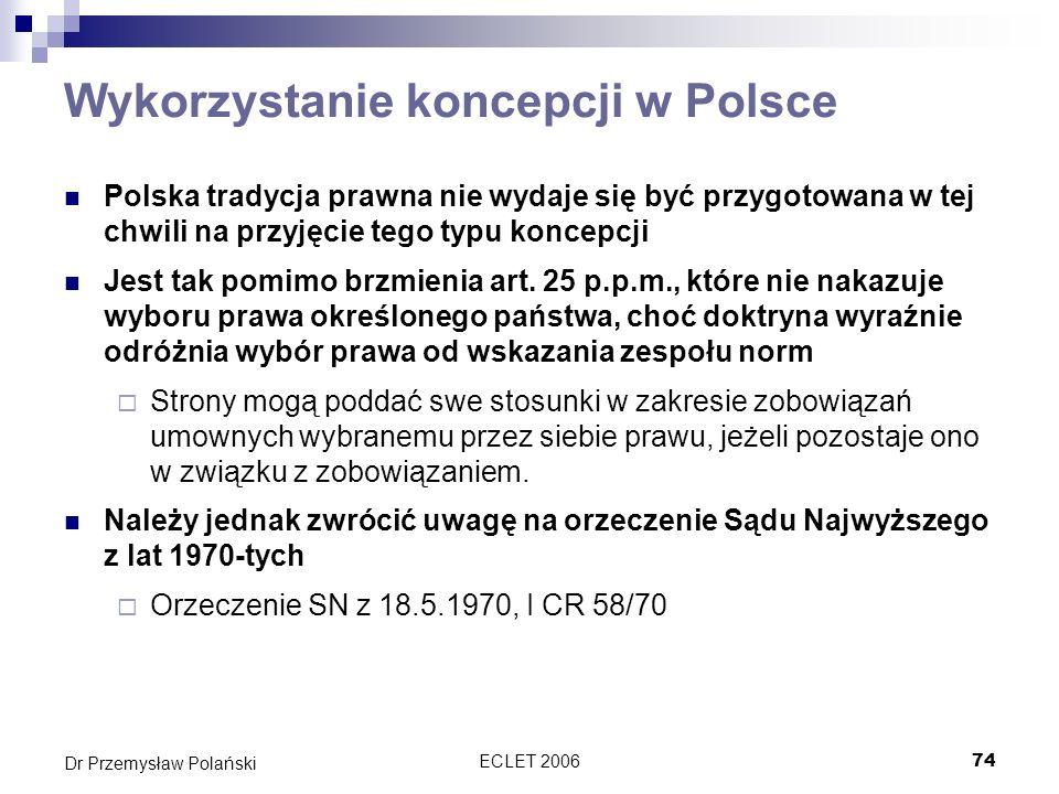 ECLET 200674 Dr Przemysław Polański Wykorzystanie koncepcji w Polsce Polska tradycja prawna nie wydaje się być przygotowana w tej chwili na przyjęcie