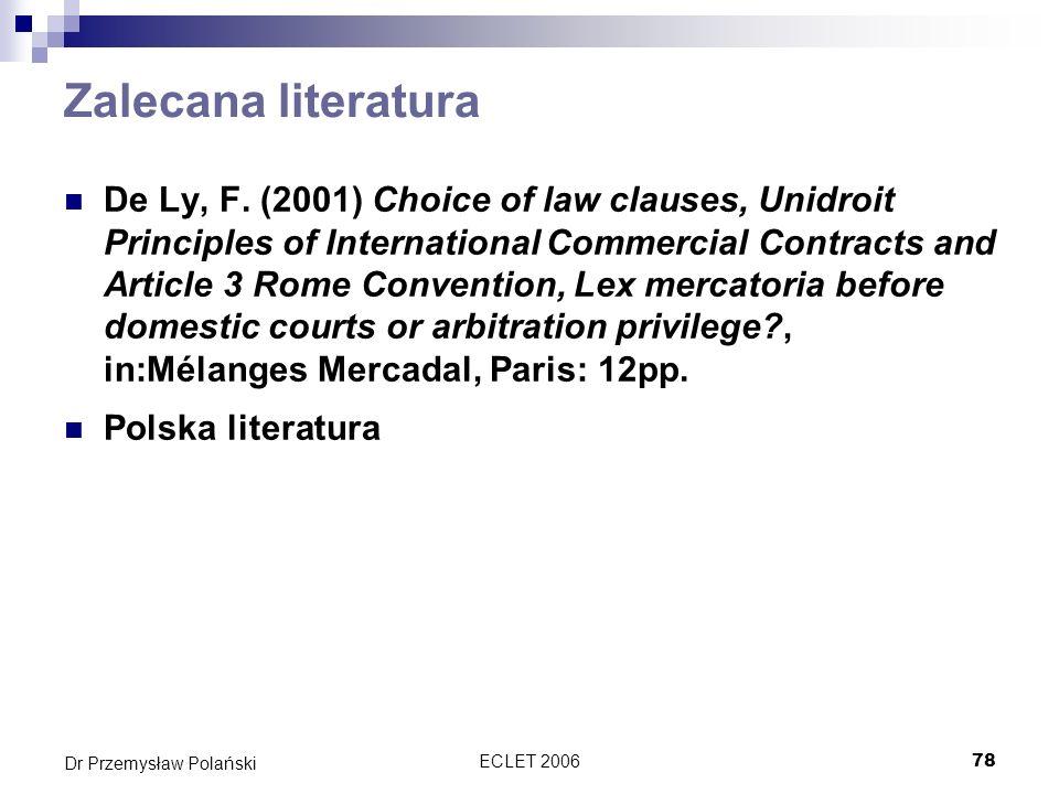 ECLET 200678 Dr Przemysław Polański Zalecana literatura De Ly, F. (2001) Choice of law clauses, Unidroit Principles of International Commercial Contra