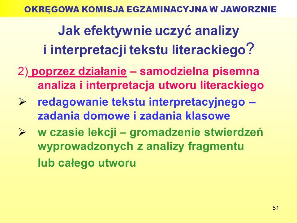 51 Jak efektywnie uczyć analizy i interpretacji tekstu literackiego ? 2) poprzez działanie – samodzielna pisemna analiza i interpretacja utworu litera