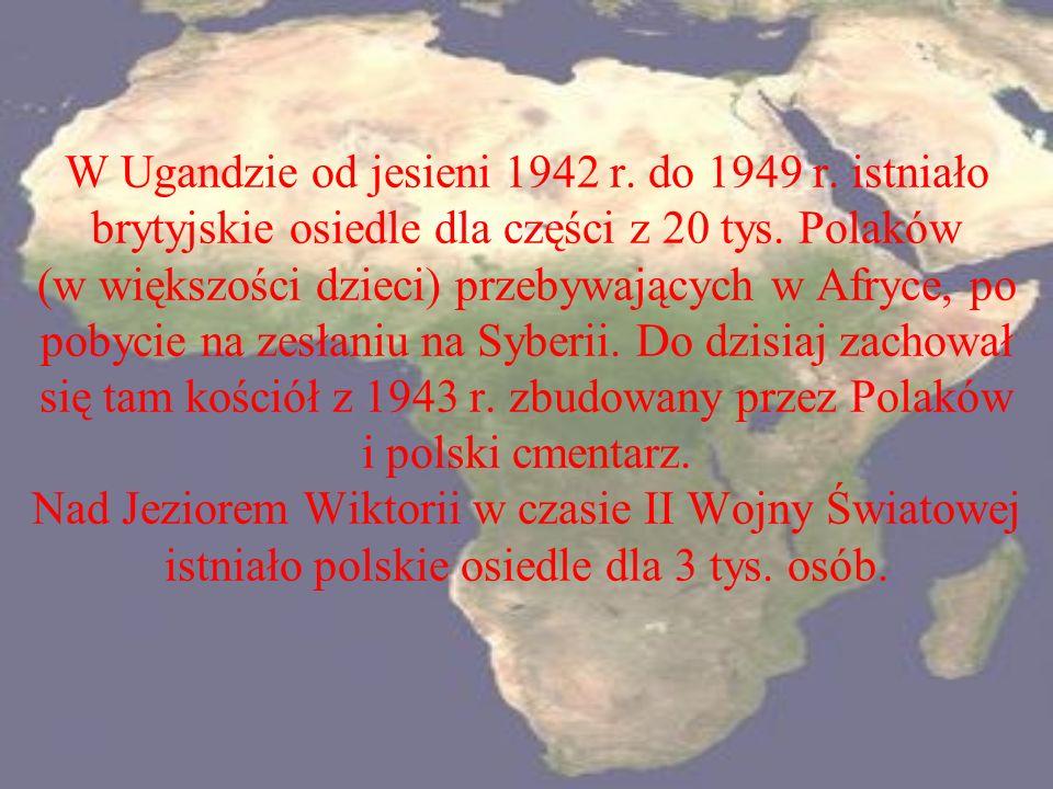 W Ugandzie od jesieni 1942 r. do 1949 r. istniało brytyjskie osiedle dla części z 20 tys. Polaków (w większości dzieci) przebywających w Afryce, po po