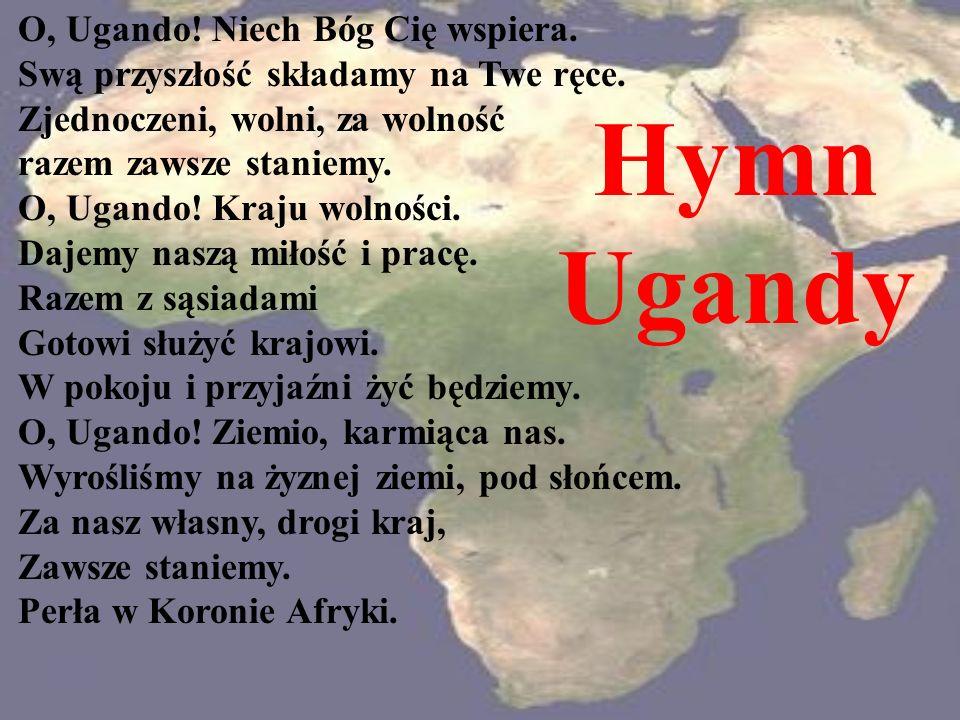 Hymn Ugandy O, Ugando! Niech Bóg Cię wspiera. Swą przyszłość składamy na Twe ręce. Zjednoczeni, wolni, za wolność razem zawsze staniemy. O, Ugando! Kr