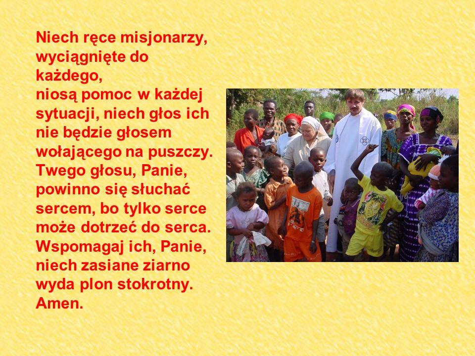 Niech ręce misjonarzy, wyciągnięte do każdego, niosą pomoc w każdej sytuacji, niech głos ich nie będzie głosem wołającego na puszczy.