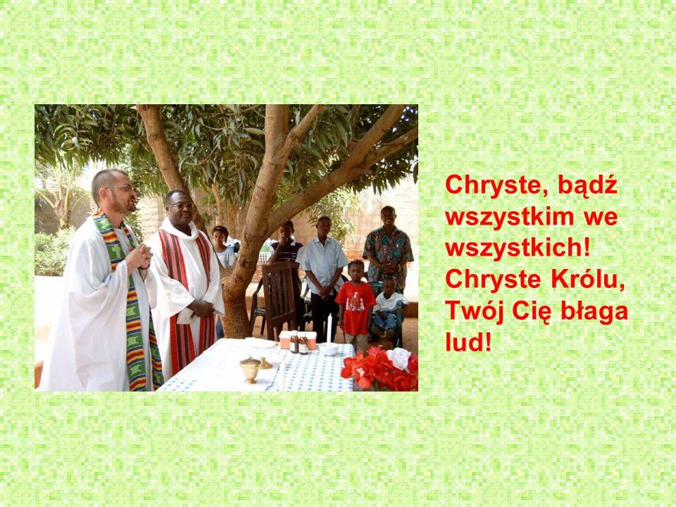 Chryste, bądź wszystkim we wszystkich! Chryste Królu, Twój Cię błaga lud!