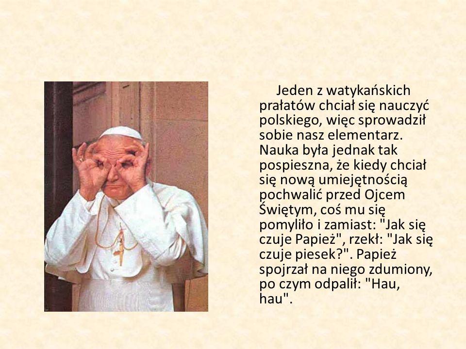 Jeden z watykańskich prałatów chciał się nauczyć polskiego, więc sprowadził sobie nasz elementarz. Nauka była jednak tak pospieszna, że kiedy chciał s
