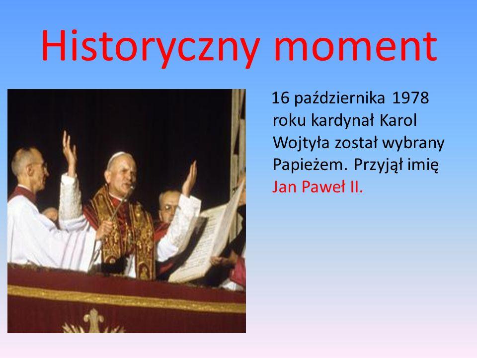 Historyczny moment 16 października 1978 roku kardynał Karol Wojtyła został wybrany Papieżem. Przyjął imię Jan Paweł II.