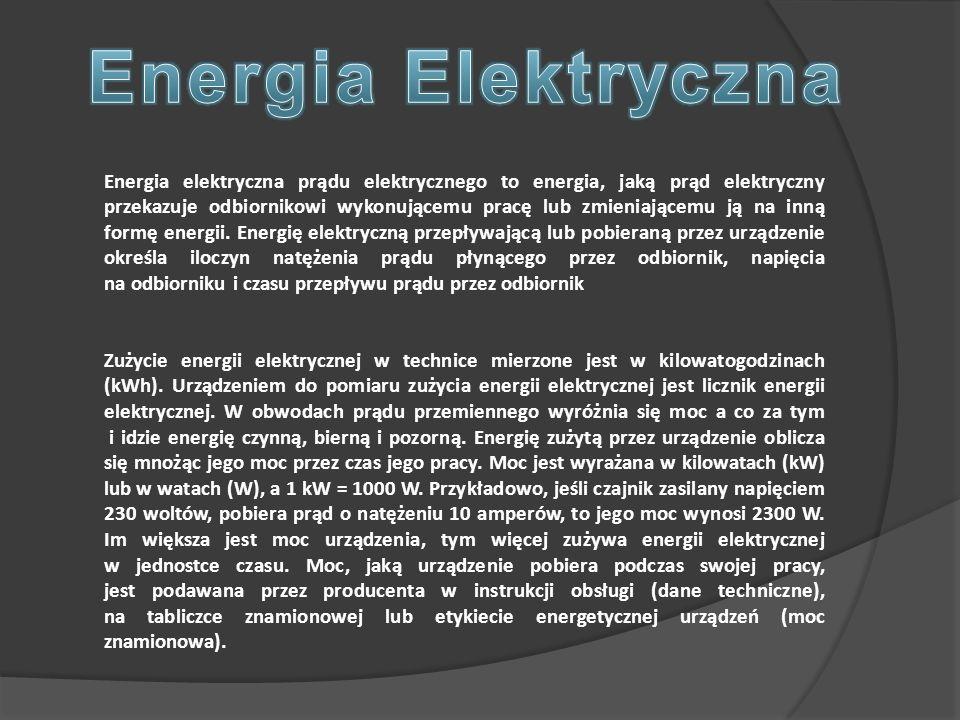 Energia elektryczna prądu elektrycznego to energia, jaką prąd elektryczny przekazuje odbiornikowi wykonującemu pracę lub zmieniającemu ją na inną formę energii.