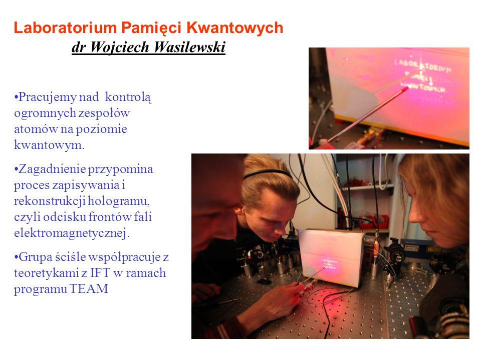Laboratorium Pamięci Kwantowych dr Wojciech Wasilewski Pracujemy nad kontrolą ogromnych zespołów atomów na poziomie kwantowym.
