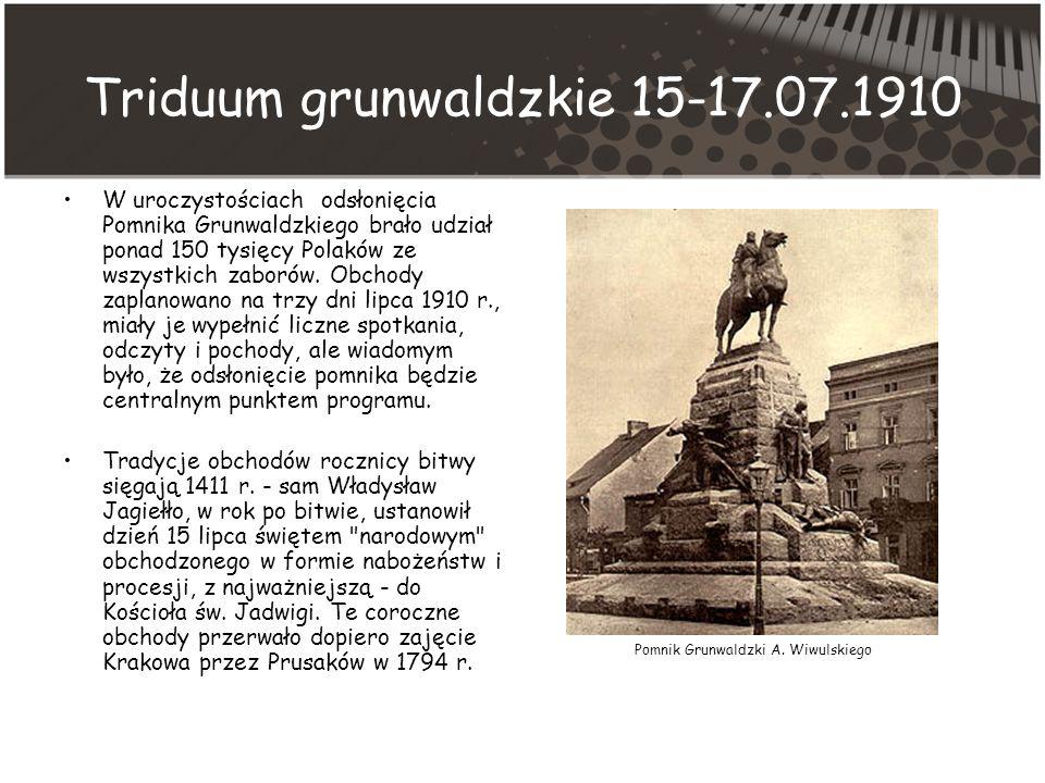 Triduum grunwaldzkie 15-17.07.1910 W uroczystościach odsłonięcia Pomnika Grunwaldzkiego brało udział ponad 150 tysięcy Polaków ze wszystkich zaborów.
