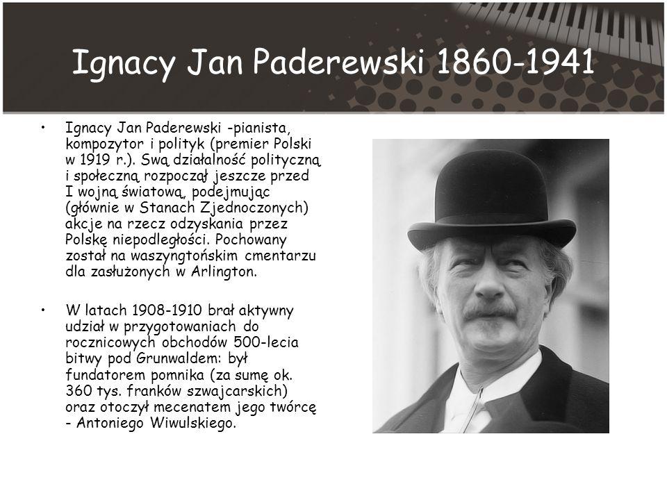 Ignacy Jan Paderewski 1860-1941 Ignacy Jan Paderewski -pianista, kompozytor i polityk (premier Polski w 1919 r.).