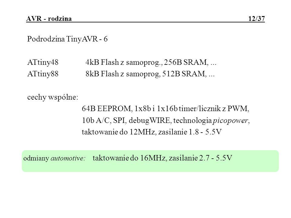 odmiany automotive: taktowanie do 16MHz, zasilanie 2.7 - 5.5V AVR - rodzina 12/37 Podrodzina TinyAVR - 6 ATtiny484kB Flash z samoprog., 256B SRAM,...
