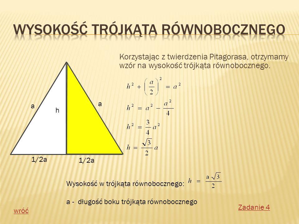 Korzystając z twierdzenia Pitagorasa, otrzymamy wzór na wysokość trójkąta równobocznego. a a 1/2a h Wysokość w trójkąta równobocznego: a - długość bok