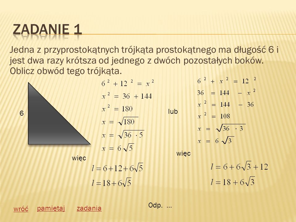 Jedna z przyprostokątnych trójkąta prostokątnego ma długość 6 i jest dwa razy krótsza od jednego z dwóch pozostałych boków. Oblicz obwód tego trójkąta