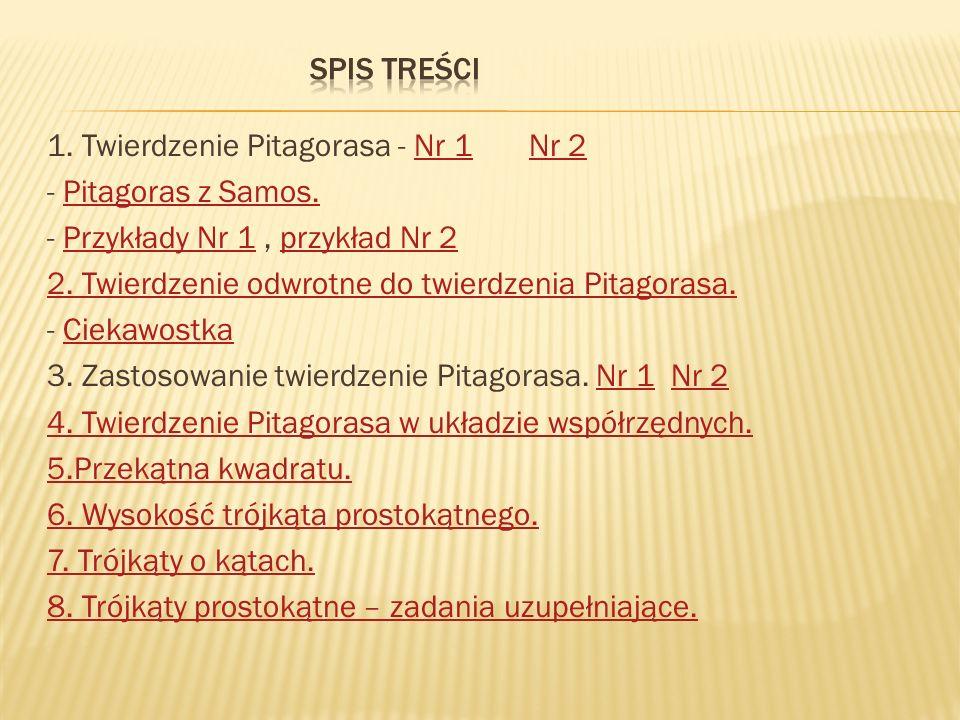 1. Twierdzenie Pitagorasa - Nr 1 Nr 2Nr 1Nr 2 - Pitagoras z Samos.Pitagoras z Samos. - Przykłady Nr 1, przykład Nr 2Przykłady Nr 1przykład Nr 2 2. Twi