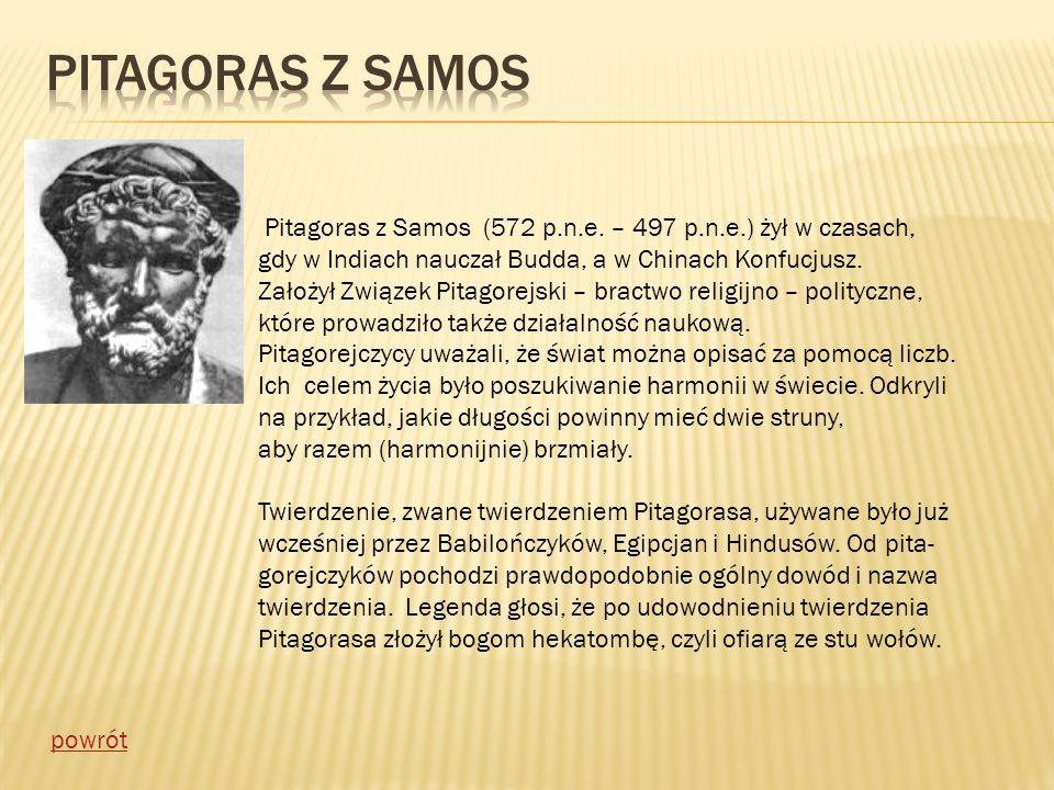 Pitagoras z Samos (572 p.n.e. – 497 p.n.e.) żył w czasach, gdy w Indiach nauczał Budda, a w Chinach Konfucjusz. Założył Związek Pitagorejski – bractwo