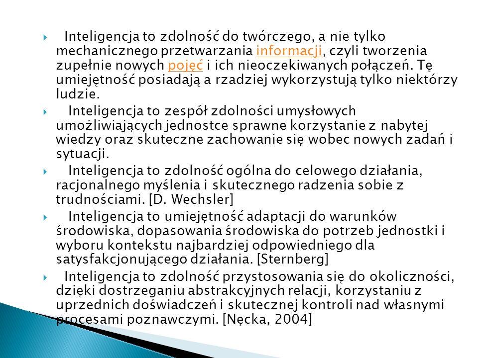 Inteligencja to zdolność do twórczego, a nie tylko mechanicznego przetwarzania informacji, czyli tworzenia zupełnie nowych pojęć i ich nieoczekiwanych połączeń.