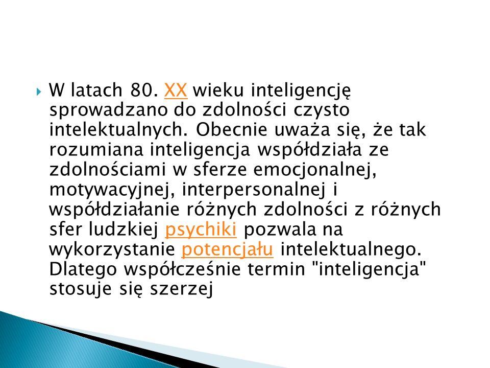 W latach 80.XX wieku inteligencję sprowadzano do zdolności czysto intelektualnych.