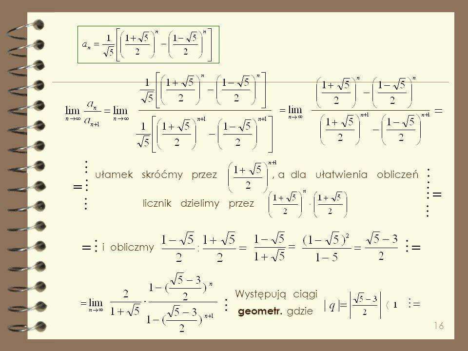 15 Wykorzystaliśmy intuicyjnie oczywiste, zmodyfikowane twierdzenie : * * * ciągiem Fibonacciego. Gdy rozpatrywaliśmy ciągi, poznaliśmy ciekawy ciąg,