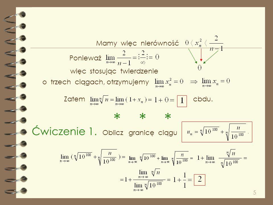 4 Wyznaczmy kilka początkowych wyrazów ciągu Po wystukaniu na kalkulatorze kilka kolejnych wyrazów podejrzewamy, że granicą jest Dowód że przebiega ja