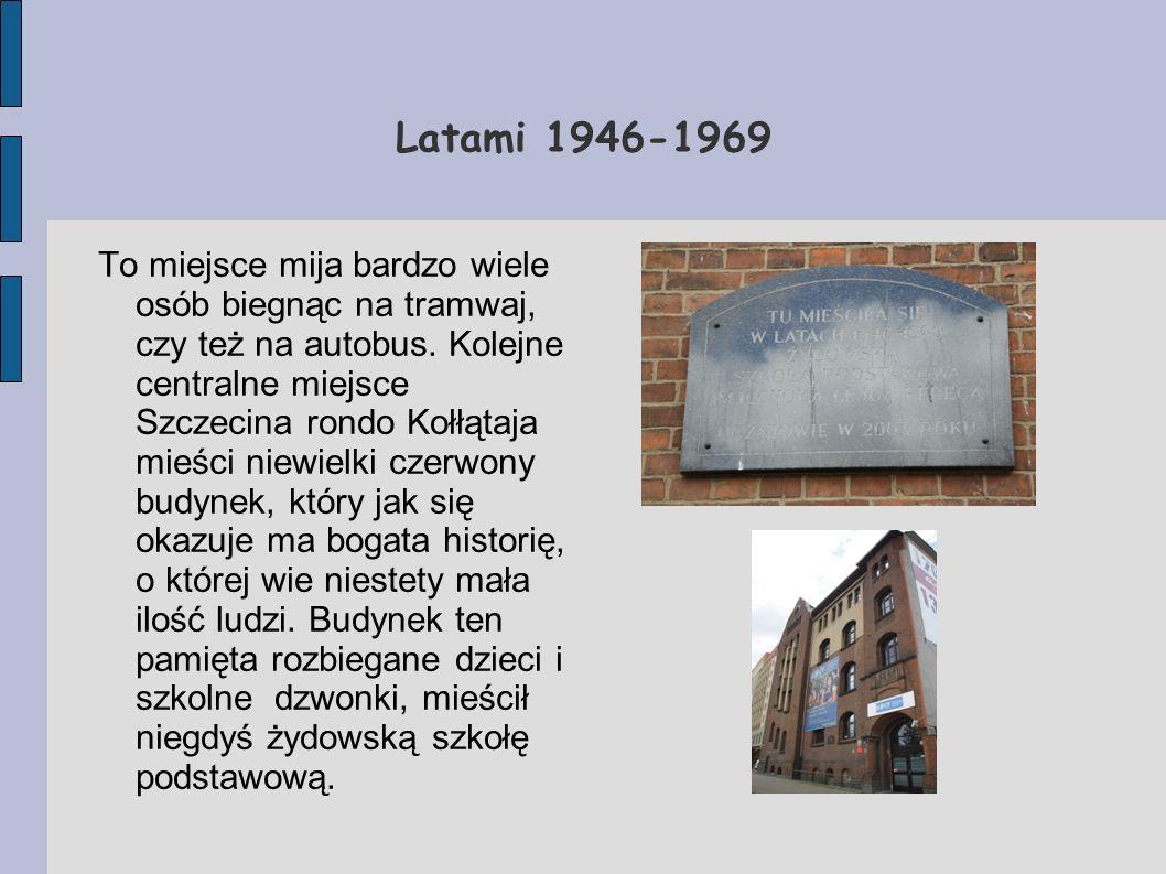 Latami 1946-1969 To miejsce mija bardzo wiele osób biegnąc na tramwaj, czy też na autobus. Kolejne centralne miejsce Szczecina rondo Kołłątaja mieści