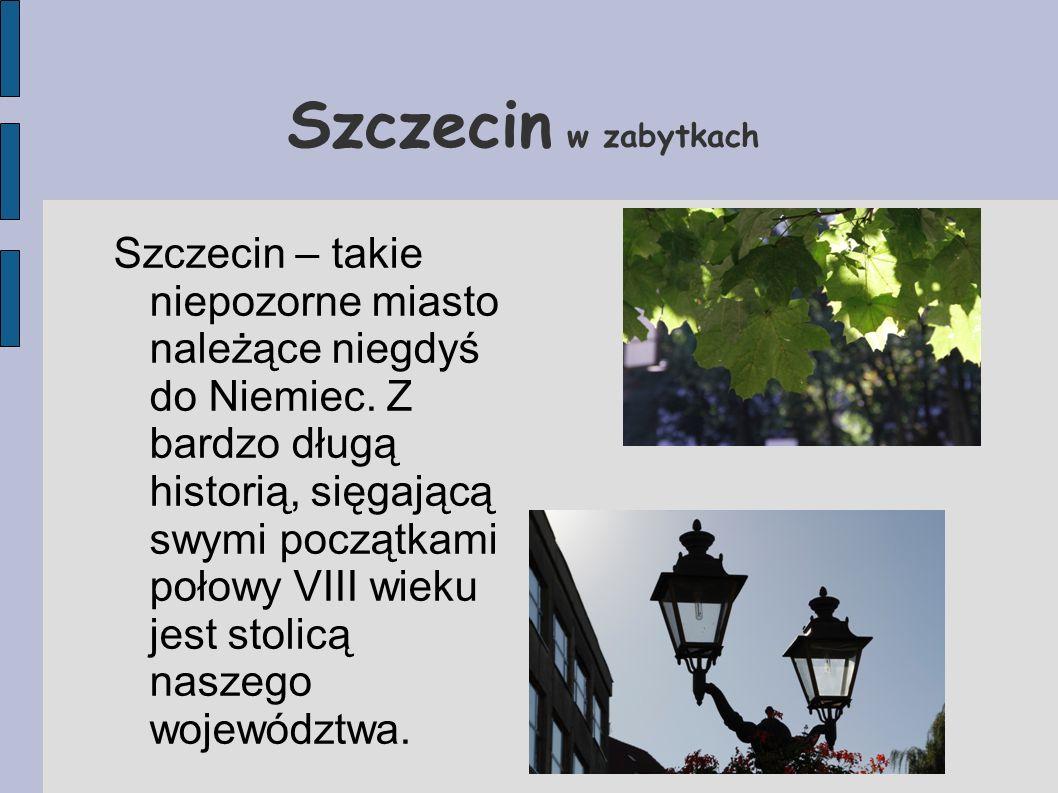 Szczecin w zabytkach Szczecin – takie niepozorne miasto należące niegdyś do Niemiec. Z bardzo długą historią, sięgającą swymi początkami połowy VIII w