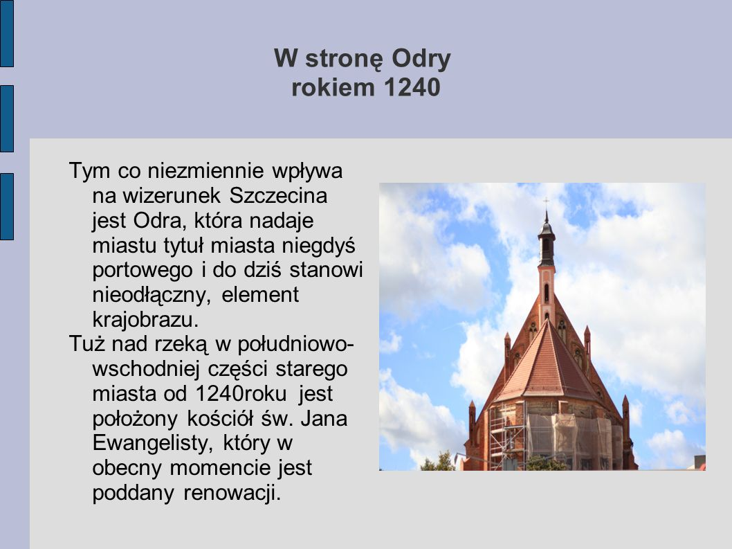 W stronę Odry rokiem 1240 Tym co niezmiennie wpływa na wizerunek Szczecina jest Odra, która nadaje miastu tytuł miasta niegdyś portowego i do dziś sta