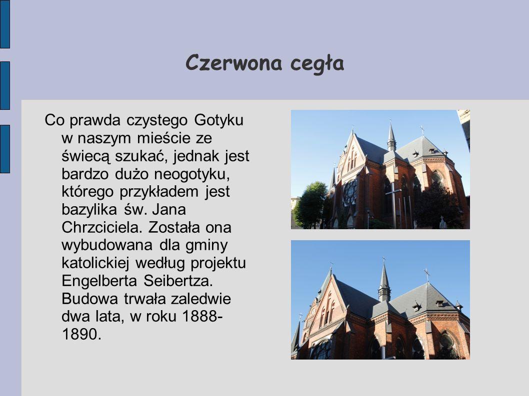 Czerwona cegła Co prawda czystego Gotyku w naszym mieście ze świecą szukać, jednak jest bardzo dużo neogotyku, którego przykładem jest bazylika św. Ja