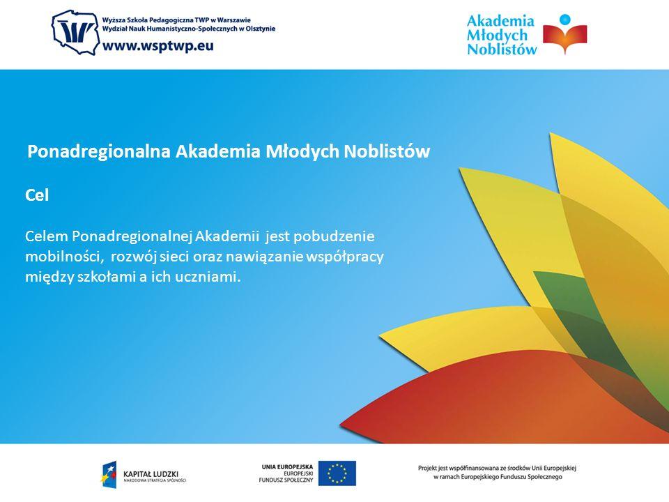 Ponadregionalna Akademia Młodych Noblistów Cel Celem Ponadregionalnej Akademii jest pobudzenie mobilności, rozwój sieci oraz nawiązanie współpracy między szkołami a ich uczniami.