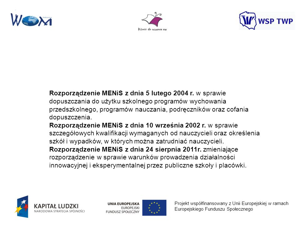 Projekt współfinansowany z Unii Europejskiej w ramach Europejskiego Funduszu Społecznego Rozporządzenie MENiS z dnia 5 lutego 2004 r. w sprawie dopusz