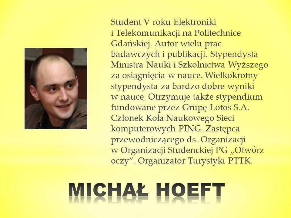 Student V roku Elektroniki i Telekomunikacji na Politechnice Gdańskiej. Autor wielu prac badawczych i publikacji. Stypendysta Ministra Nauki i Szkolni