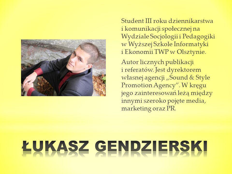Student III roku dziennikarstwa i komunikacji społecznej na Wydziale Socjologii i Pedagogiki w Wyższej Szkole Informatyki i Ekonomii TWP w Olsztynie.