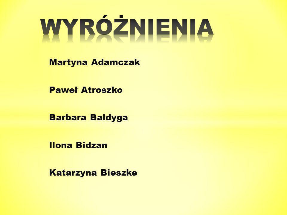 Martyna Adamczak Paweł Atroszko Barbara Bałdyga Ilona Bidzan Katarzyna Bieszke
