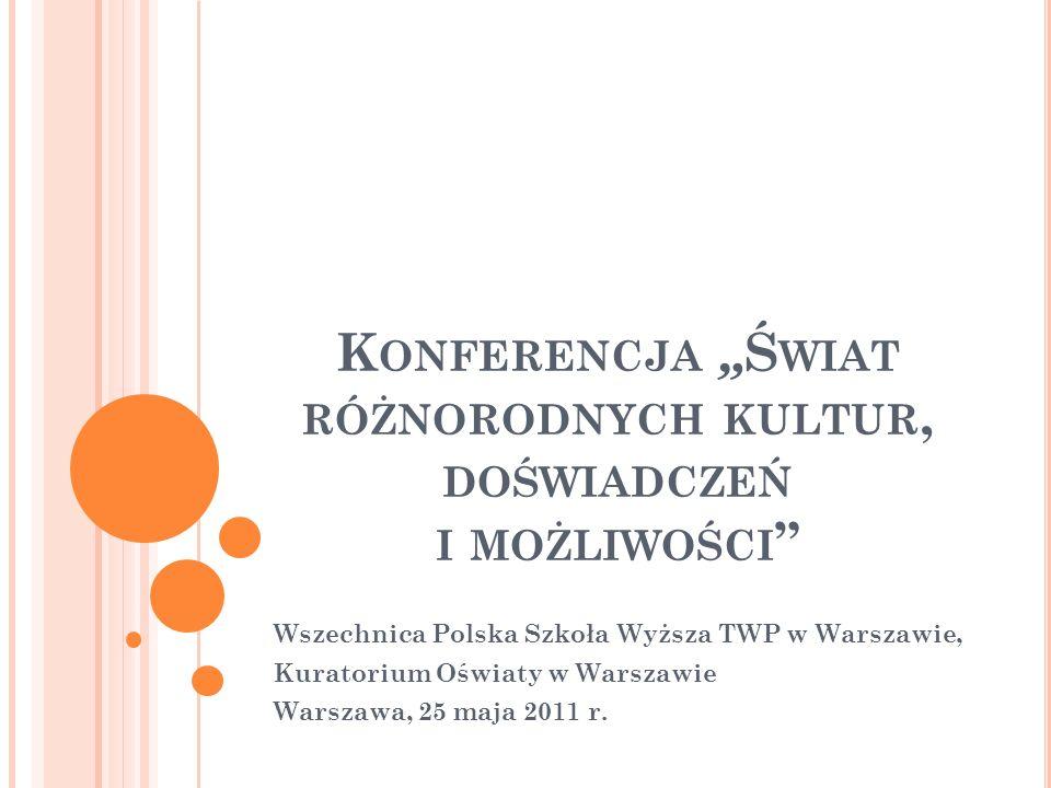 K ONFERENCJA Ś WIAT RÓŻNORODNYCH KULTUR, DOŚWIADCZEŃ I MOŻLIWOŚCI Wszechnica Polska Szkoła Wyższa TWP w Warszawie, Kuratorium Oświaty w Warszawie Wars