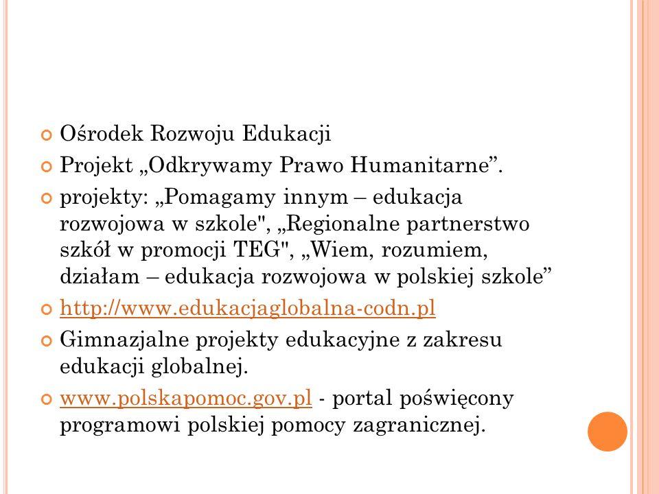 Ośrodek Rozwoju Edukacji Projekt Odkrywamy Prawo Humanitarne. projekty: Pomagamy innym – edukacja rozwojowa w szkole