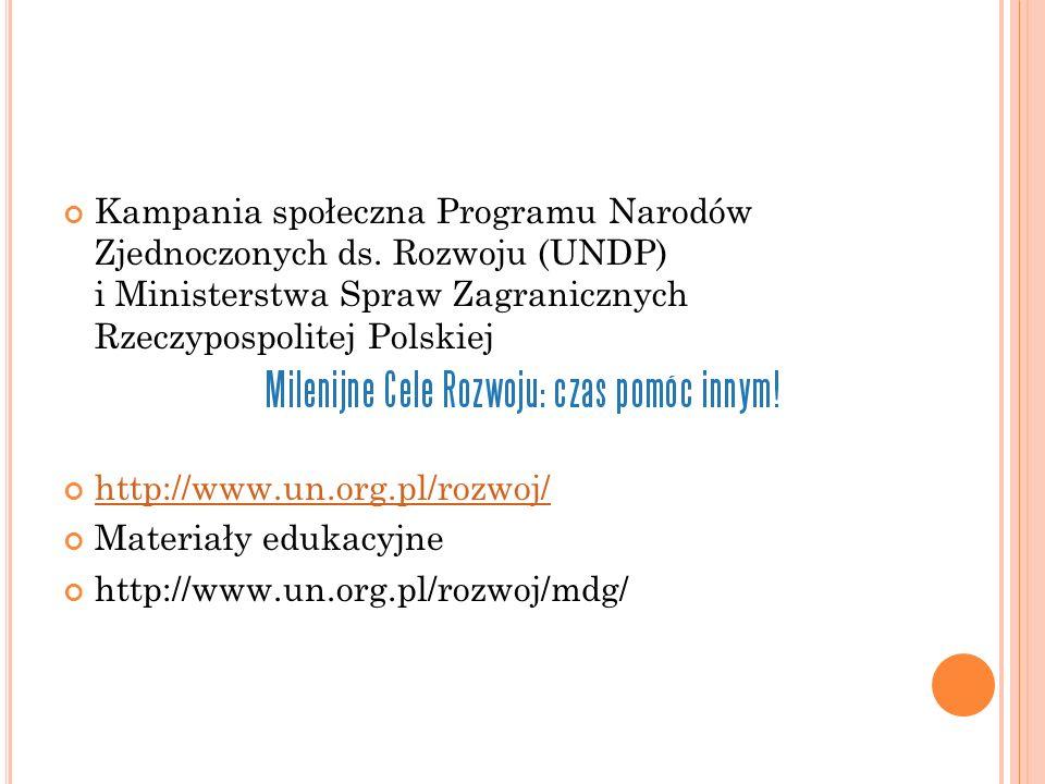 Kampania społeczna Programu Narodów Zjednoczonych ds. Rozwoju (UNDP) i Ministerstwa Spraw Zagranicznych Rzeczypospolitej Polskiej http://www.un.org.pl