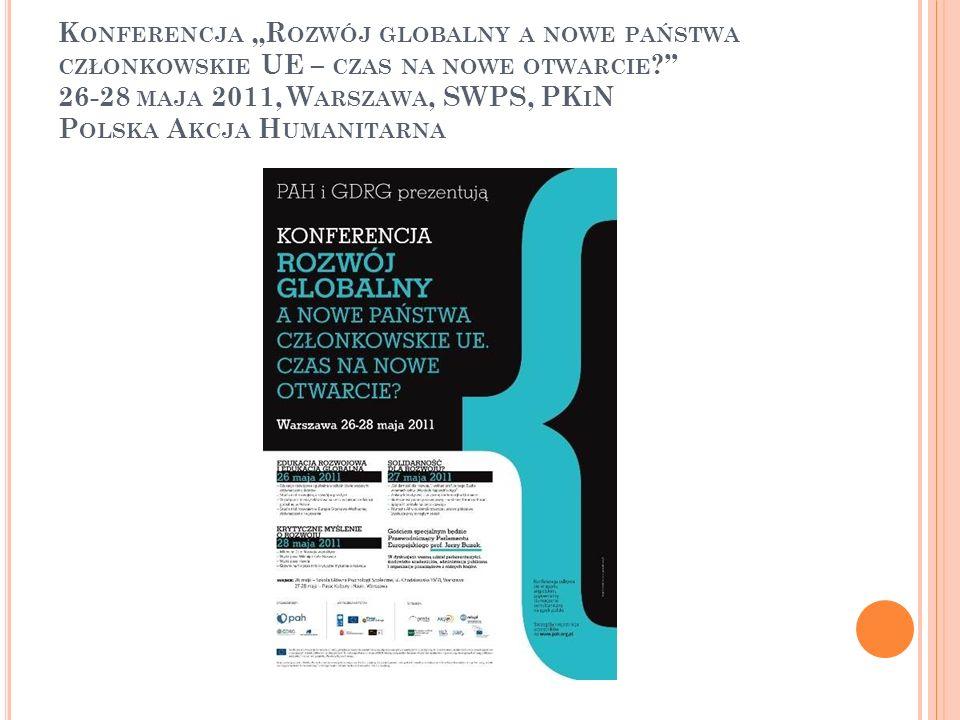 K ONFERENCJA R OZWÓJ GLOBALNY A NOWE PAŃSTWA CZŁONKOWSKIE UE – CZAS NA NOWE OTWARCIE ? 26-28 MAJA 2011, W ARSZAWA, SWPS, PK I N P OLSKA A KCJA H UMANI