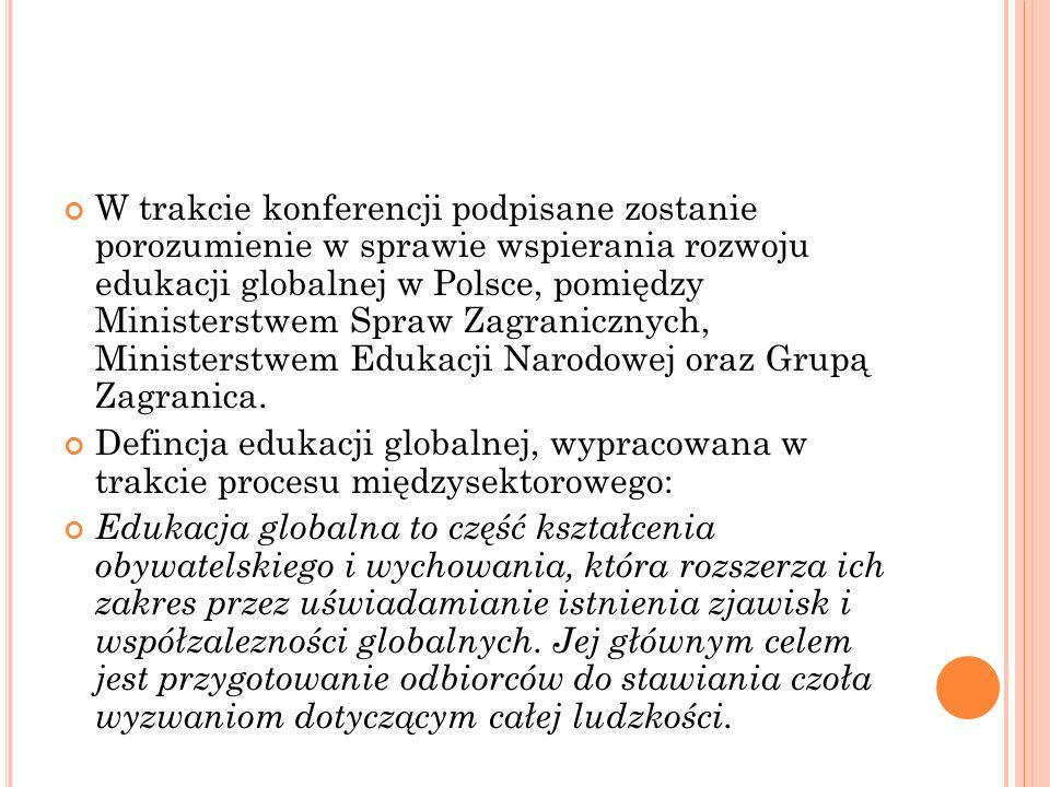W trakcie konferencji podpisane zostanie porozumienie w sprawie wspierania rozwoju edukacji globalnej w Polsce, pomiędzy Ministerstwem Spraw Zagranicz