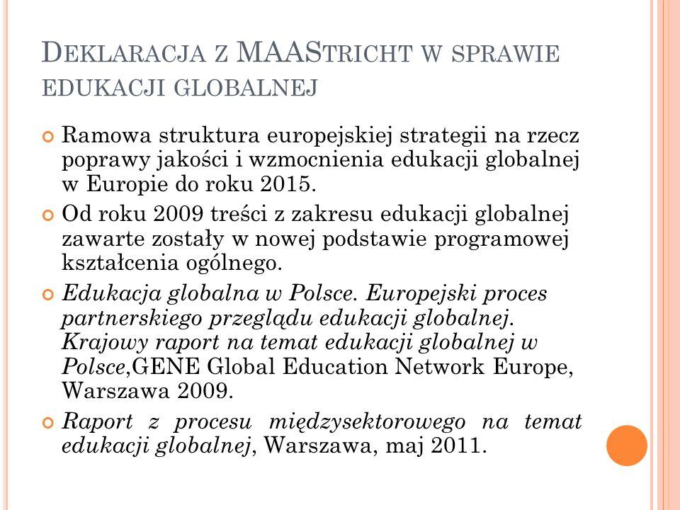 D EKLARACJA Z MAAS TRICHT W SPRAWIE EDUKACJI GLOBALNEJ Ramowa struktura europejskiej strategii na rzecz poprawy jakości i wzmocnienia edukacji globaln