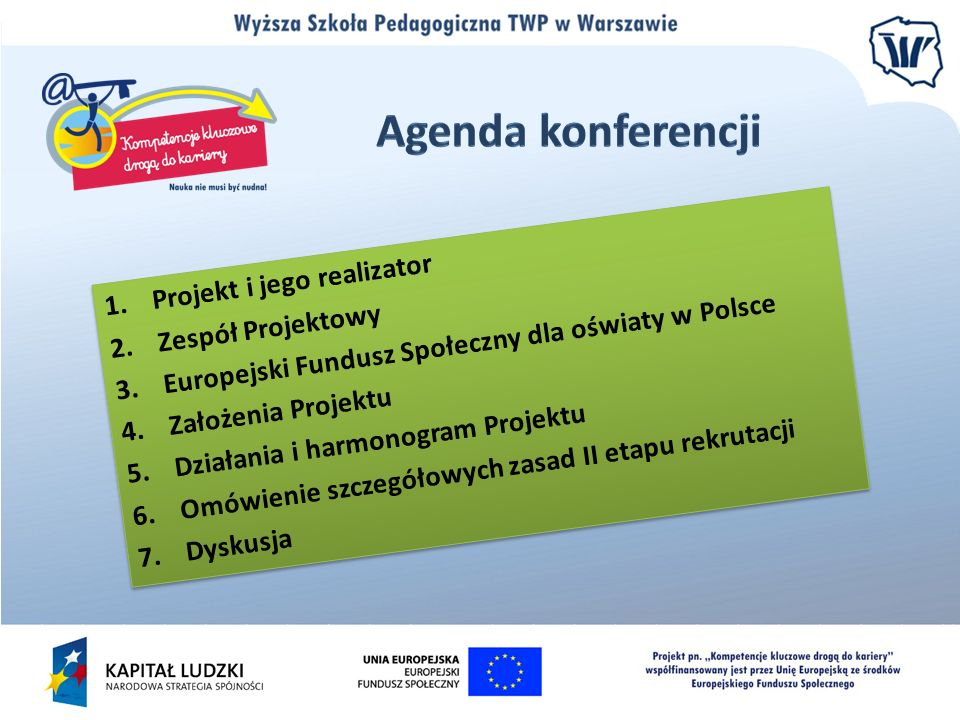 1.Projekt i jego realizator 2.Zespół Projektowy 3.Europejski Fundusz Społeczny dla oświaty w Polsce 4.Założenia Projektu 5.Działania i harmonogram Pro