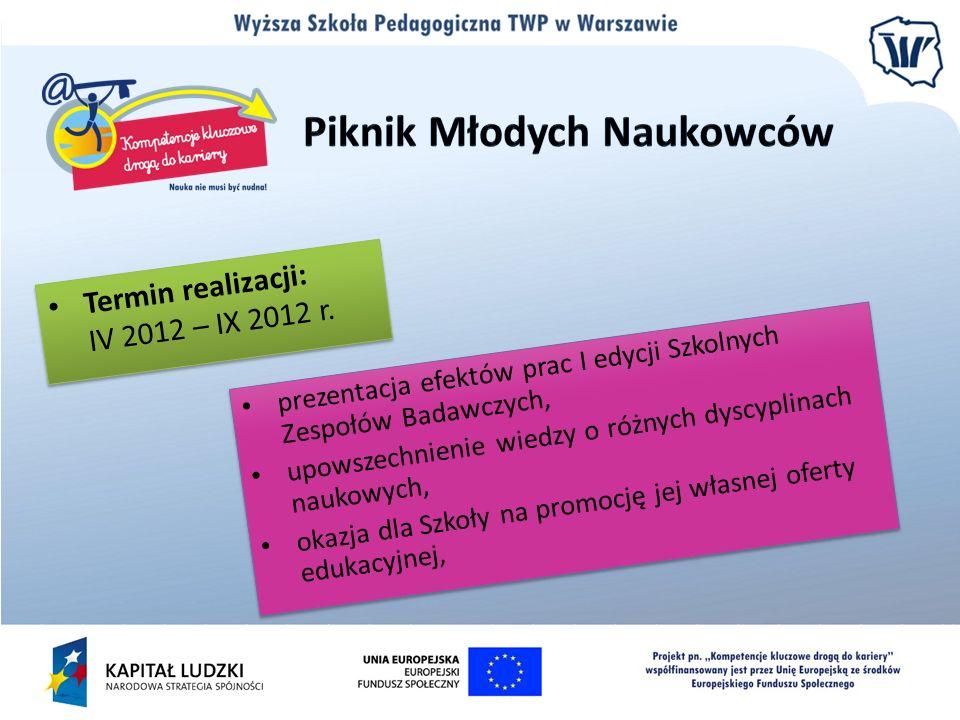 Termin realizacji: IV 2012 – IX 2012 r. prezentacja efektów prac I edycji Szkolnych Zespołów Badawczych, upowszechnienie wiedzy o różnych dyscyplinach