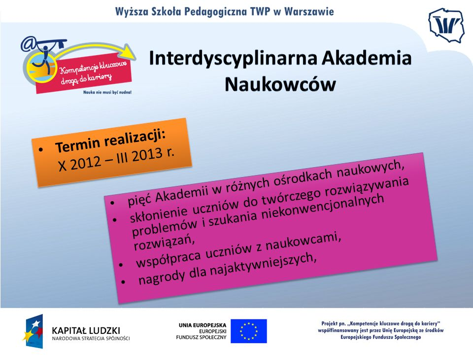 Termin realizacji: X 2012 – III 2013 r. pięć Akademii w różnych ośrodkach naukowych, skłonienie uczniów do twórczego rozwiązywania problemów i szukani