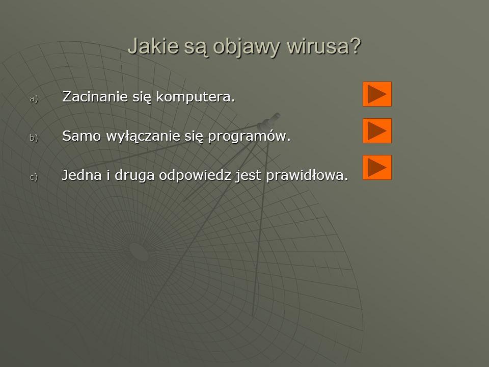 Czego używać żeby pozbyć się wirusa? a) Domestosa. b) Programu. c) Wyjąć dysk i wyczyścić go szczotka lub mopem.