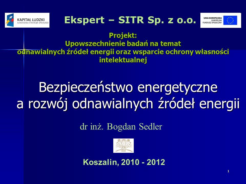 1 Projekt: Upowszechnienie badań na temat odnawialnych źródeł energii oraz wsparcie ochrony własności intelektualnej Bezpieczeństwo energetyczne a roz