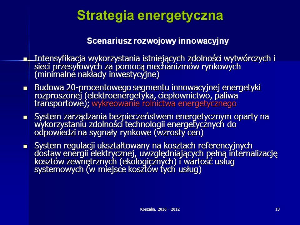Koszalin, 2010 - 201213 Strategia energetyczna Intensyfikacja wykorzystania istniejących zdolności wytwórczych i sieci przesyłowych za pomocą mechaniz