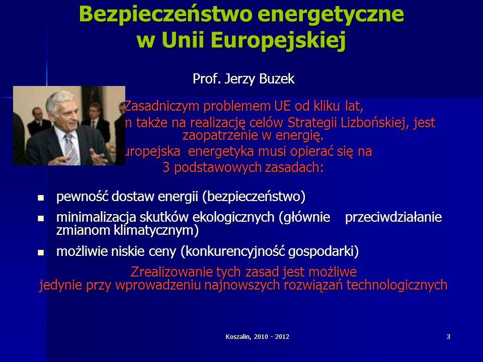 Koszalin, 2010 - 2012 3 Bezpieczeństwo energetyczne w Unii Europejskiej Prof. Jerzy Buzek Zasadniczym problemem UE od kliku lat, wpływającym także na