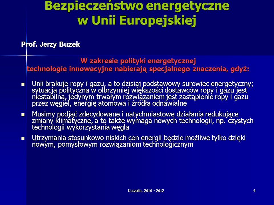 Koszalin, 2010 - 2012 4 Bezpieczeństwo energetyczne w Unii Europejskiej Prof. Jerzy Buzek W zakresie polityki energetycznej technologie innowacyjne na