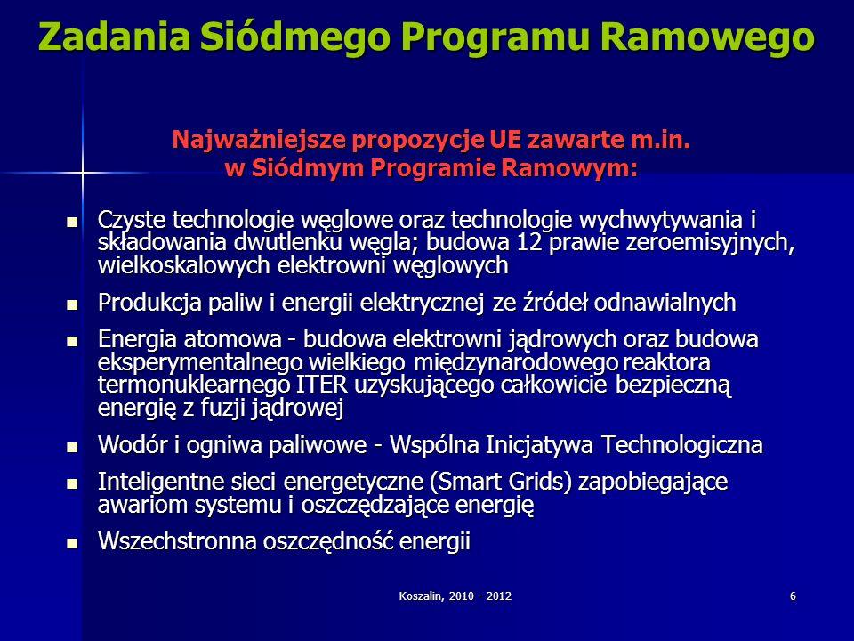 Koszalin, 2010 - 2012 6 Zadania Siódmego Programu Ramowego Najważniejsze propozycje UE zawarte m.in. w Siódmym Programie Ramowym: Czyste technologie w