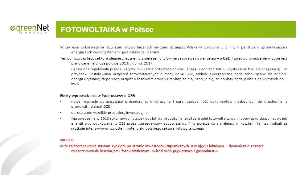 FOTOWOLTAIKA w Polsce W zakresie wykorzystania rozwiązań fotowoltaicznych na dzień dzisiejszy Polska w porównaniu z innymi państwami, produkującymi en